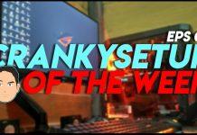 CrankySetup of The Week Episode 6